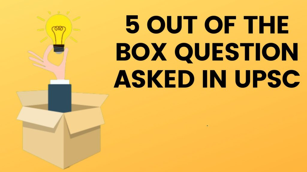 5 OUT OF THE BOX QUESTION ASKED IN UPSC INTERVIEWS