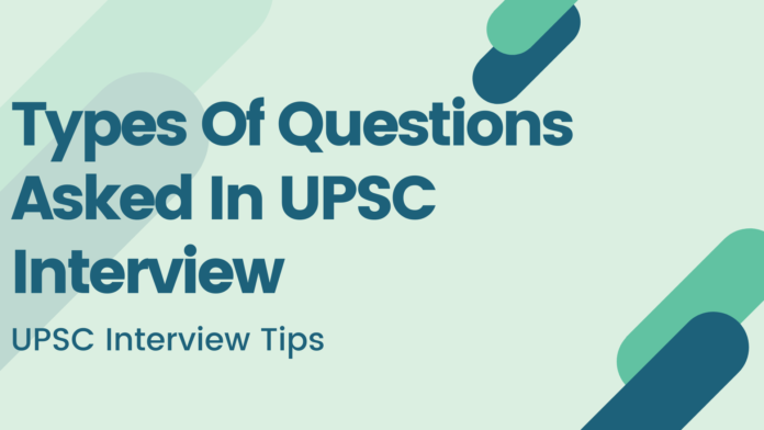 types of questions asked in upsc interview civil services interview tips