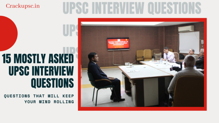 15 Mostly ASked UPSC Interview Questions ias interview