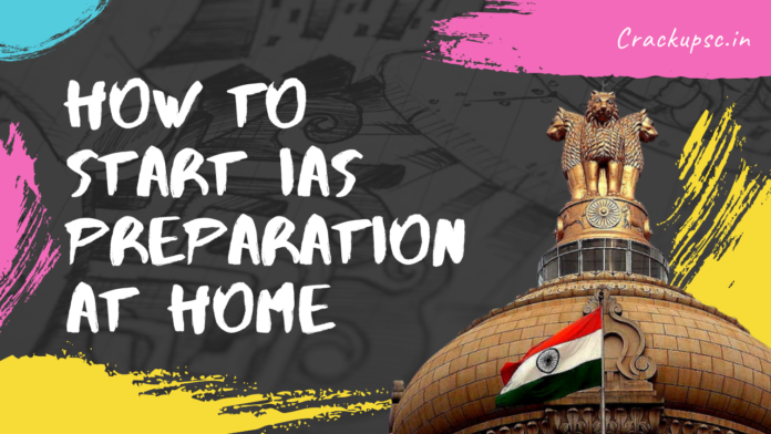 How to start IAS Exam Preparation AT home for civil services 2020