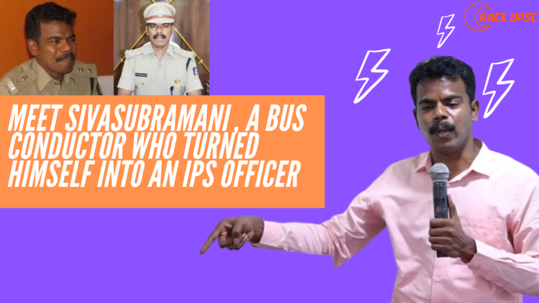 Meet Mr. Sivasubramani IPS Officer civil services bus conductor