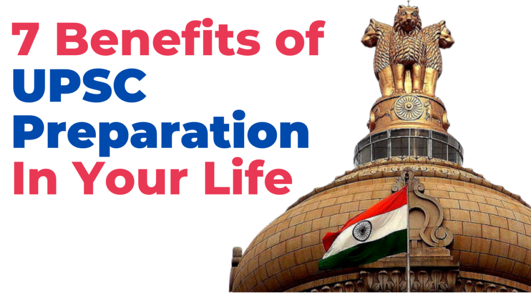 7 Benefits of UPSC Preparation Life of an Aspirant