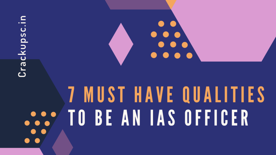 7 must have qualities to become an IAS officer crack upsc