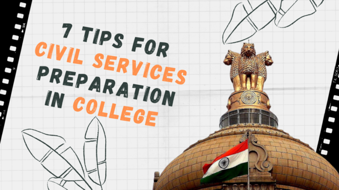 7 tips for civil services preparation in college upsc