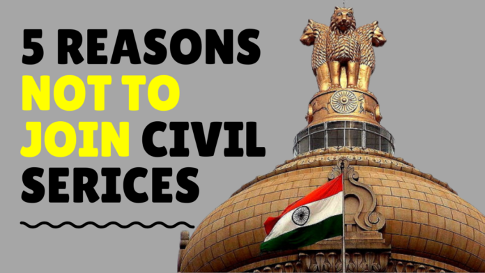5 Reasons not to join Civil services ias exam