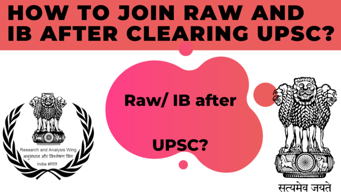How to Join RAW and IB after Clearing UPSC