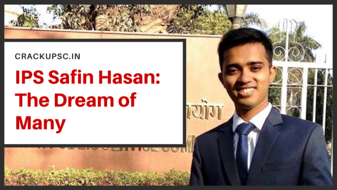 IPS Safin Hasan – The Dream of Many upsc civil services